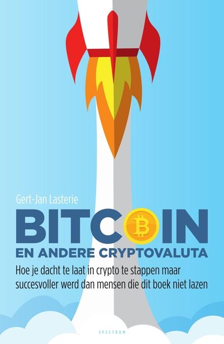 Bitcoin en andere cryptovaluta : hoe je dacht te laat in crypto te stappen maar succesvoller werd dan mensen die di...