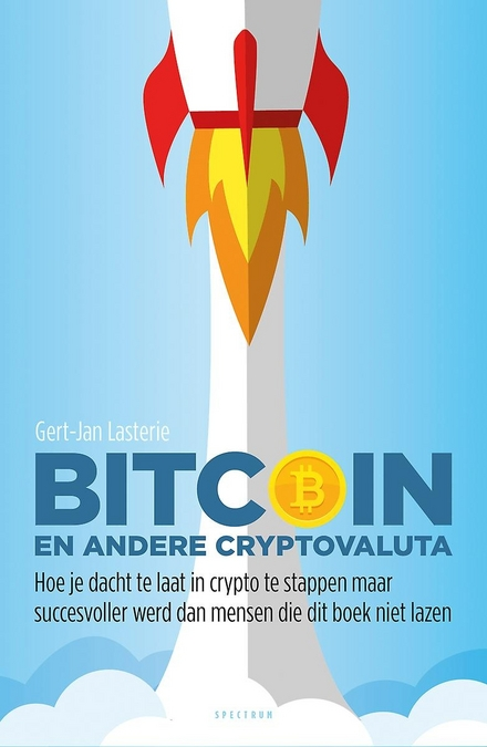 Bitcoin en andere cryptovaluta : hoe je dacht te laat in crypto te stappen maar succesvoller werd dan mensen die dit boek niet lazen