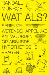 Wat als? : serieuze wetenschappelijke antwoorden op absurde hypothetische vragen