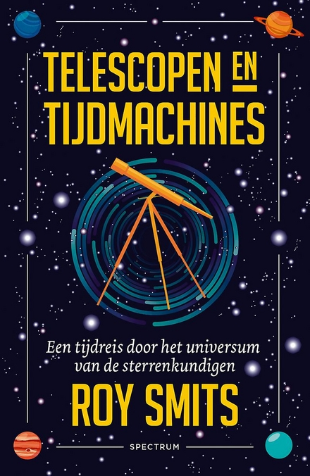 Telescopen en tijdmachines : een tijdreis door het universum van de sterrenkundigen
