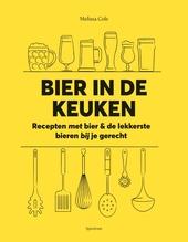 Bier in de keuken : recepten met bier & de lekkerste bieren bij je gerecht