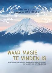 Waar magie te vinden is : een gids met de mooiste magische plekken ter wereld