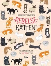 Rebelse katten : heldenverhalen en kattenmythen