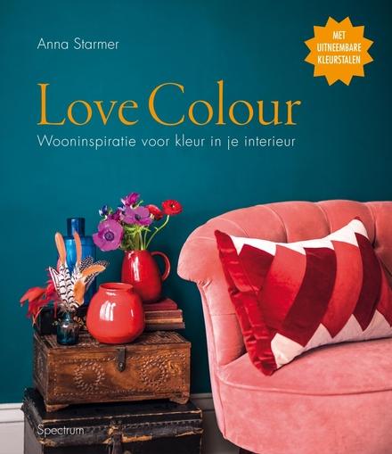 Love colour : wooninspiratie voor kleur in je interieur