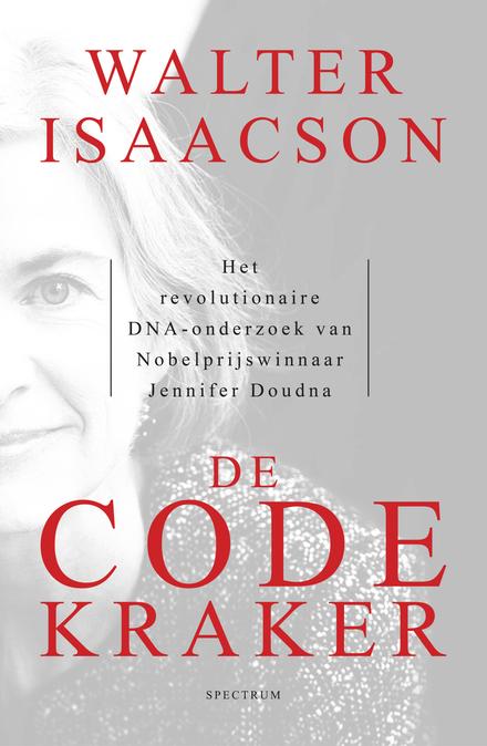 De codekraker : het revolutionaire DNA-onderzoek van Nobelprijswinnaar Jennifer Doudna