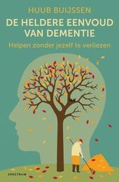 De heldere eenvoud van dementie : helpen zonder jezelf te verliezen