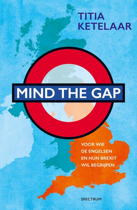 Mind the gap : voor wie de Engelsen en hun Brexit wil begrijpen