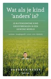 Wat als je kind 'anders' is? : je bijzondere kind grootbrengen in een gewone wereld