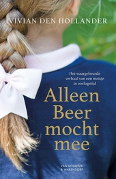 Alleen Beer mocht mee : het waargebeurde verhaal van een meisje in oorlogstijd