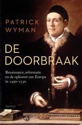De doorbraak : renaissance, reformatie en de opkomst van Europa in 1490-1530
