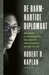 De barmhartige diplomaat : Bob Gersony en zijn cruciale rol in de grootste conflictgebieden van 1966 tot 2013