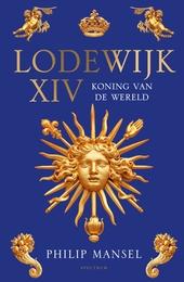 Lodewijk XIV : koning van de wereld
