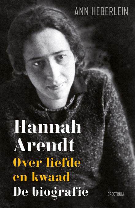 Hannah Arendt : over liefde en kwaad : de biografie - Een vlot leesbare biografie
