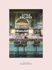 Little escapes : 208 slaaptips & eetadressen in Nederland en Vlaanderen