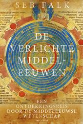De verlichte middeleeuwen : een ontdekkingsreis door de middeleeuwse wetenschap