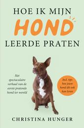 Hoe ik mijn hond leerde praten : communiceren met je hond : het spectaculaire verhaal van de eerste pratende hond t...