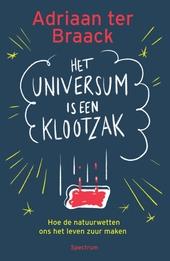 Het universum is een klootzak : hoe de natuurwetten ons het leven zuur maken