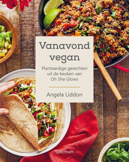 Vanavond vegan : plantaardige gerechten uit de keuken van Oh She Glows