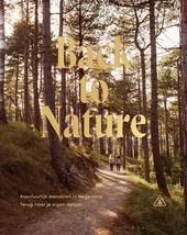 Back to nature : avontuurlijk wandelen in Nederland, terug naar je eigen natuur