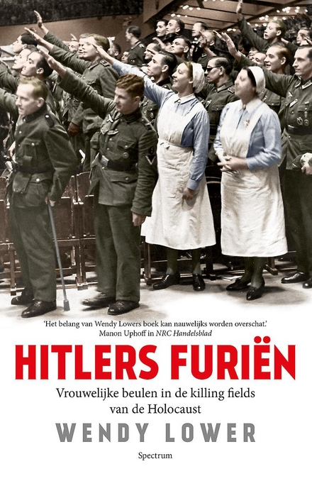 Hitlers furiën : vrouwelijke beulen in de killing fields van de Holocaust