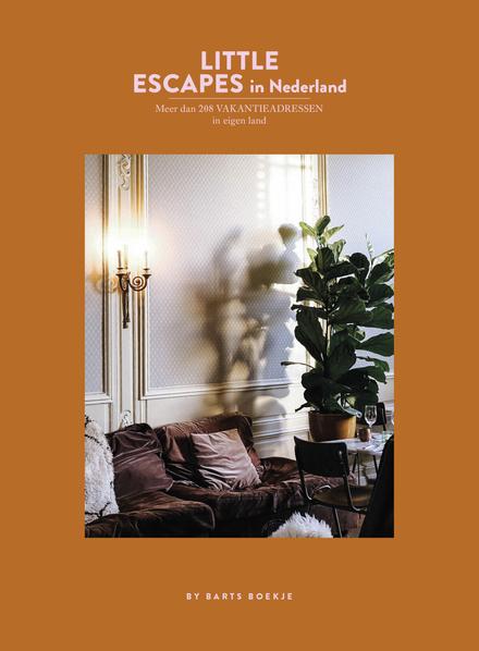 Little escapes in Nederland : meer dan 208 vakantieadressen in eigen land