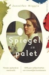 Spiegel en palet : verzet, opstand en veerkracht : 500 jaar zelfportretten van vrouwelijke kunstenaars