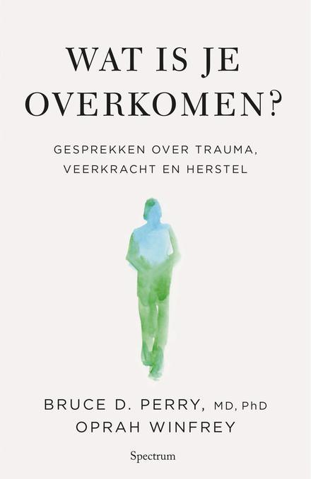 Wat is je overkomen? : gesprekken over trauma, veerkracht en herstel