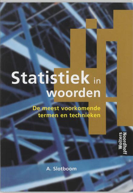 Statistiek in woorden : een gebruikersvriendelijke beschrijving van de meestvoorkomende statistische termen en tech...