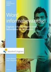 Word informatievaardig! : digitale informatie selecteren, beoordelen en verwerken