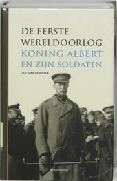 De Eerste Wereldoorlog : koning Albert en zijn soldaten