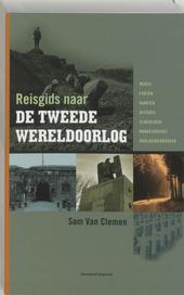 Reisgids naar de Tweede Wereldoorlog : musea, forten, kaarten, historie, slagvelden, wandelroutes, oorlogskerkhoven