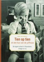 Tien op tien en een kus van de juffrouw : de lagere school in Vlaanderen, vroeger en nu