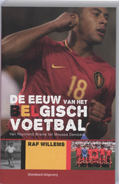 De eeuw van het Belgisch voetbal : van Raymond Braine tot Moussa Dembélé