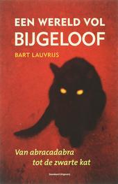 Een wereld vol bijgeloof : van abracadabra tot de zwarte kat