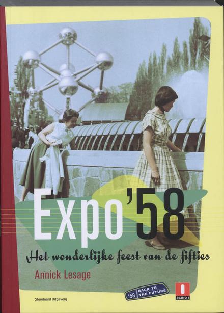Expo '58 : het wonderlijke feest van de fifties