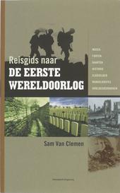 Reisgids naar de Eerste Wereldoorlog : musea, forten, kaarten, historie, slagvelden, wandelroutes, oorlogskerkhoven