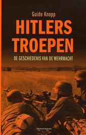 Hitlers troepen : de geschiedenis van de Wehrmacht