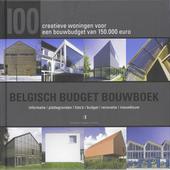 Belgisch Budget Bouwboek : 100 creatieve woningen voor een bouwbudget van 150000 euro : informatie, plattegronden, ...