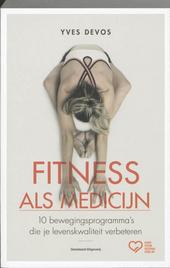 Fitness als medicijn : 10 bewegingsprogramma's die je levenskwaliteit verbeteren