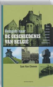 Reisgids naar de geschiedenis van België : musea, forten, kastelen, kaarten, historie, slagvelden, wandelroutes
