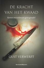 De kracht van het kwaad : kennen moordenaars geen genade?