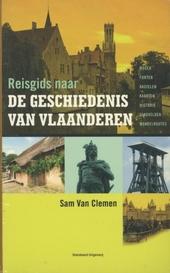 Reisgids naar de geschiedenis van Vlaanderen : musea, forten, kastelen, kaarten, historie, slagvelden, wandelroutes