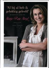 Al bij al heb ik gelukkig geleefd : het bewogen leven van Marie-Rose Morel