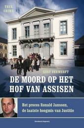 De moord op het Hof van Assisen : het proces Ronald Janssen, de laatste hoogmis van justitie