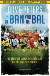 In de ban van de bal. [1], De strafste kleedkamerverhalen uit het Belgisch voetbal