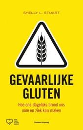 Gevaarlijke gluten : hoe ons dagelijks brood ons moe en ziek kan maken