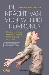 De kracht van vrouwelijke hormonen : breng je hormonen in balans en voel je voor altijd jong en gezond