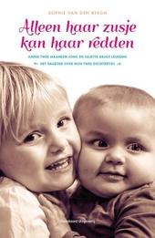 Alleen haar zusje kan haar redden : amper twee maanden jong en Juliette krijgt leukemie : het dagboek over mijn twe...