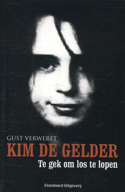 Kim De Gelder : te gek om los te lopen