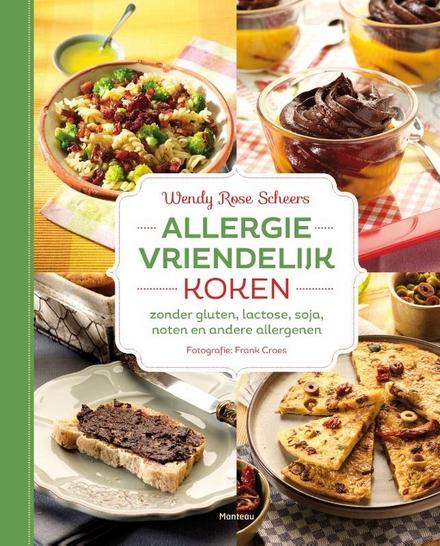 Allergievriendelijk koken : zonder gluten, lactose, soja, noten en andere allergenen